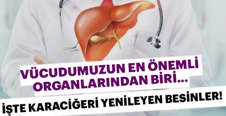 Karaciğeri Yenileyen Gıdalar